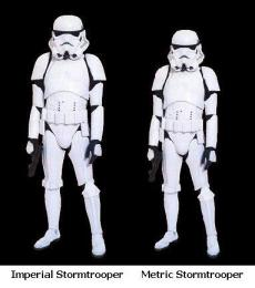 Imperial and metric stormtroopers.